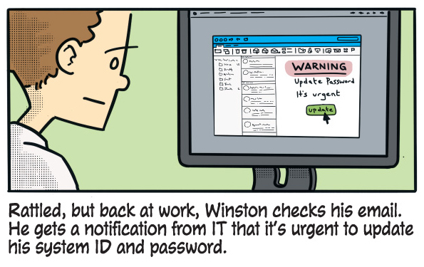 Rattled but back at work, Winston checks his email. He gets a notification from IT that it's urgent to update his system ID and password.