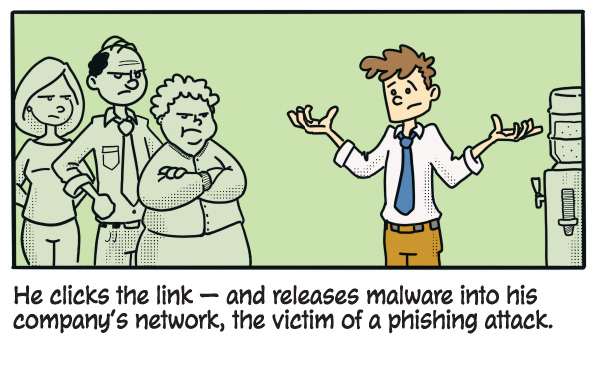 He clicks the link — and releases malware into his company's netwoark, the victim of a phishing attack,