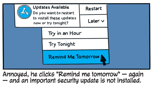 "Annoyed, he clicks ""Remind me tomorrow"" — again — and an important security update is not installed."